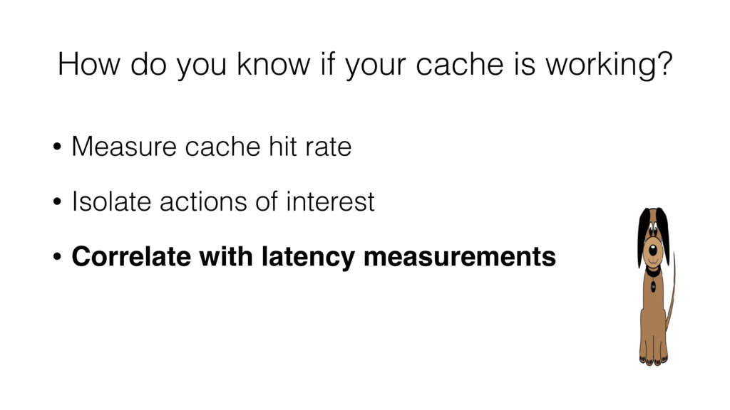 • Measure cache hit rate • Isolate actions of i...