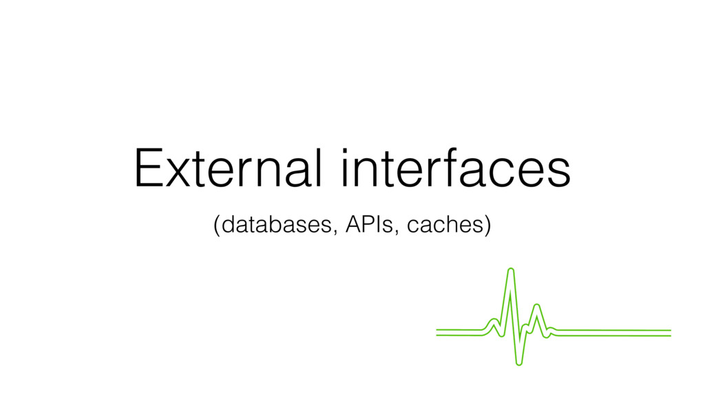 External interfaces (databases, APIs, caches)