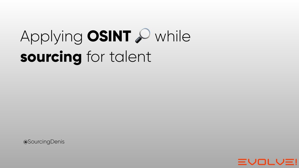 Applying OSINT  while sourcing for talent @Sour...