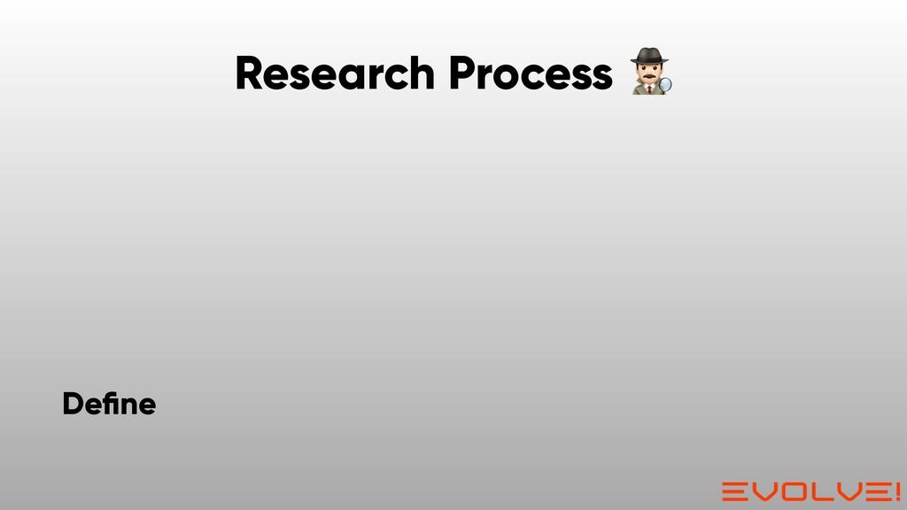 Research Process  Define