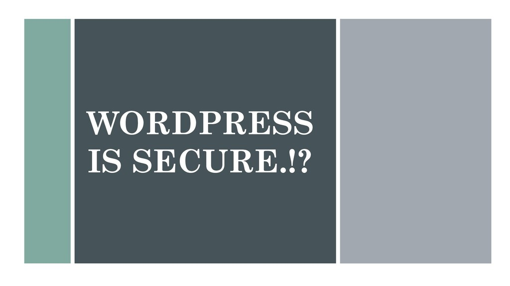 WORDPRESS IS SECURE.!?
