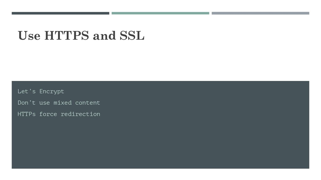 Use HTTPS and SSL Let's Encrypt Don't use mixed...
