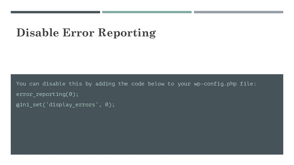Disable Error Reporting You can disable this by...