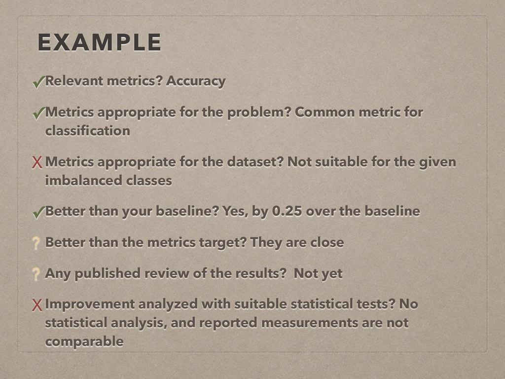 EXAMPLE ✓Relevant metrics? Accuracy ✓Metrics ap...