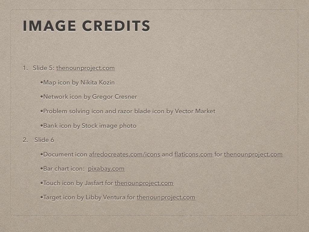 IMAGE CREDITS 1. Slide 5: thenounproject.com •M...