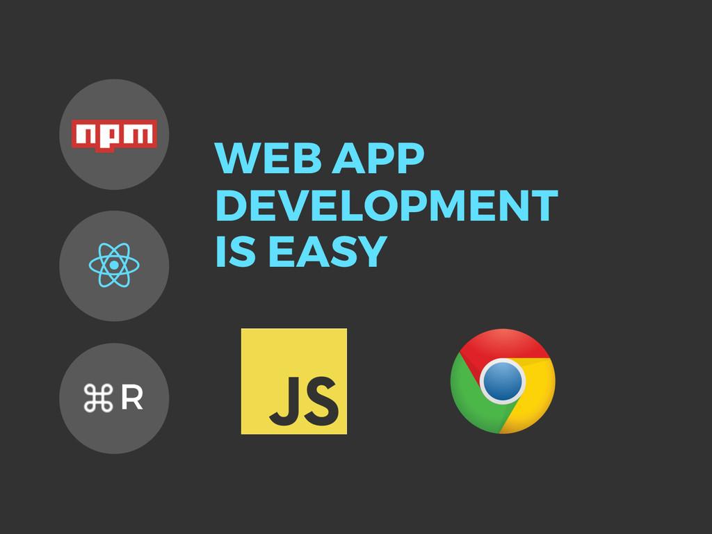 WEB APP DEVELOPMENT IS EASY R