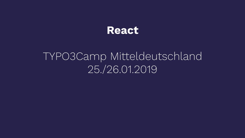 React TYPO3Camp Mitteldeutschland 25./26.01.2019