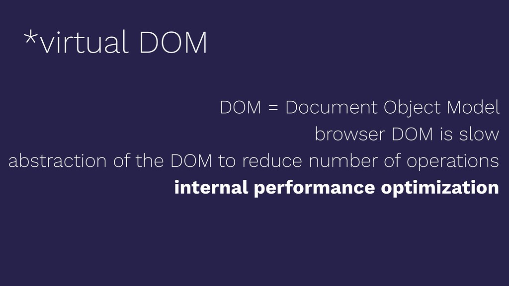 DOM = Document Object Model browser DOM is slow...