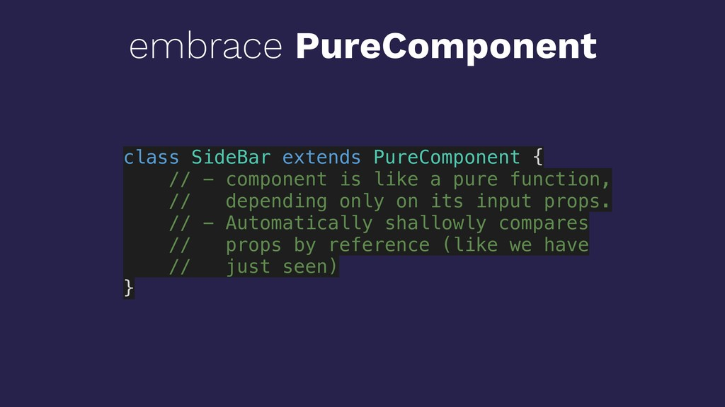 embrace PureComponent class SideBar extends Pur...