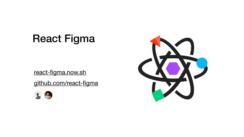 React Figma react-figma.now.sh github.com/react-...