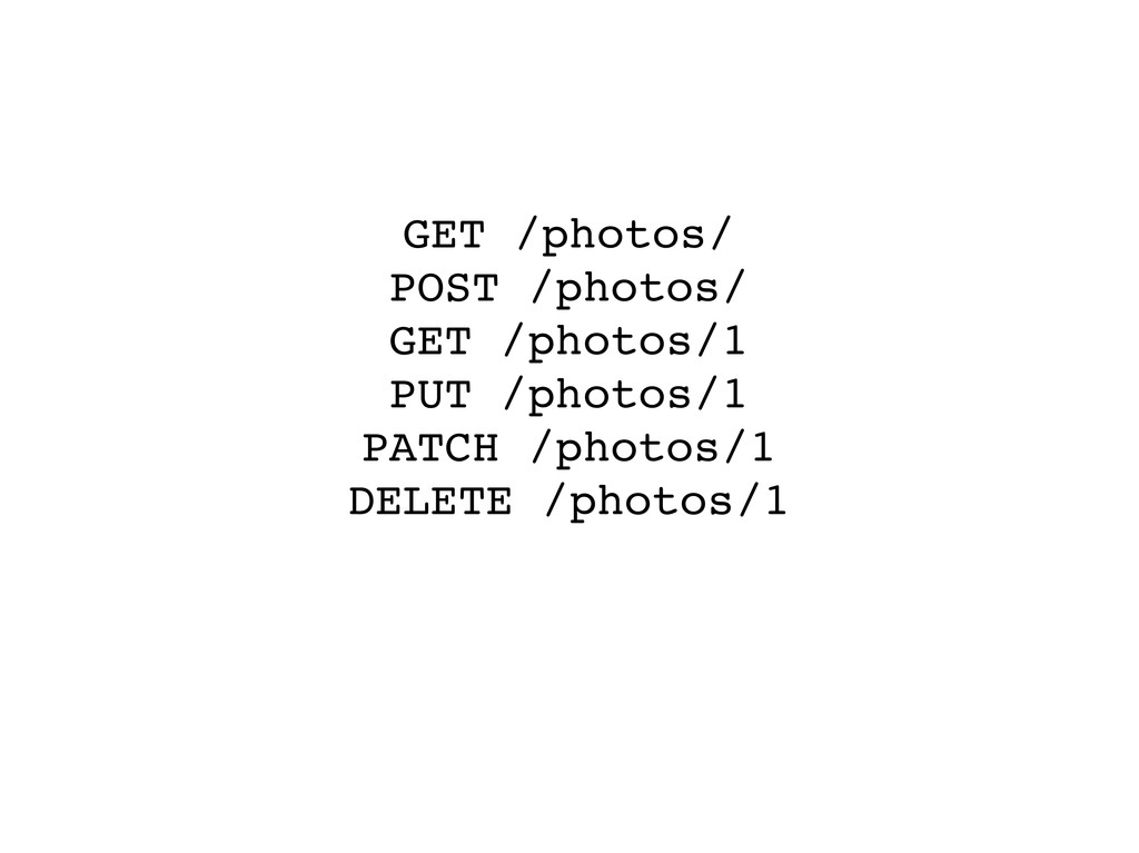 GET /photos/ POST /photos/ GET /photos/1 PUT /p...