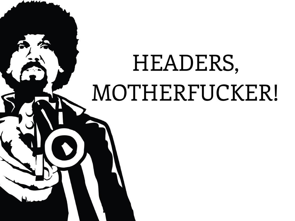 HEADERS, MOTHERFUCKER!