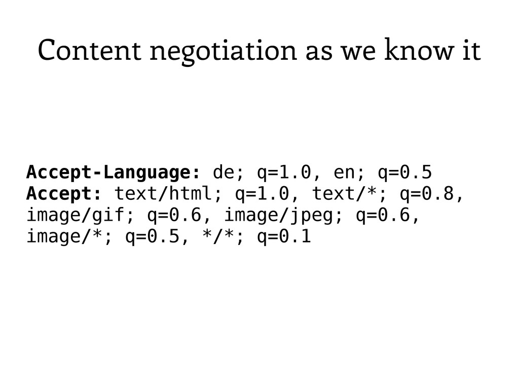 Content negotiation as we know it Accept-Langua...