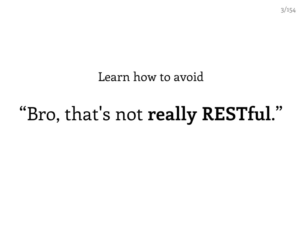 "Learn how to avoid ""Bro, that's not really REST..."
