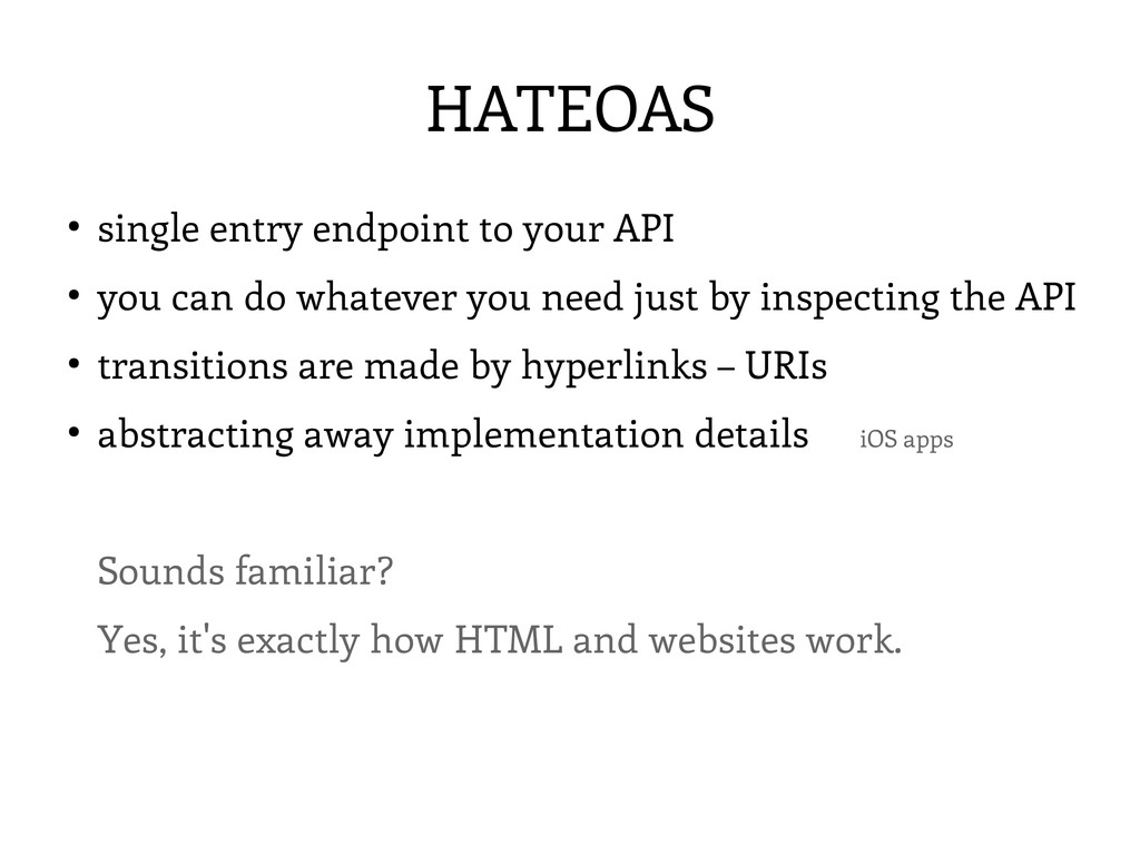 HATEOAS ● single entry endpoint to your API ● y...