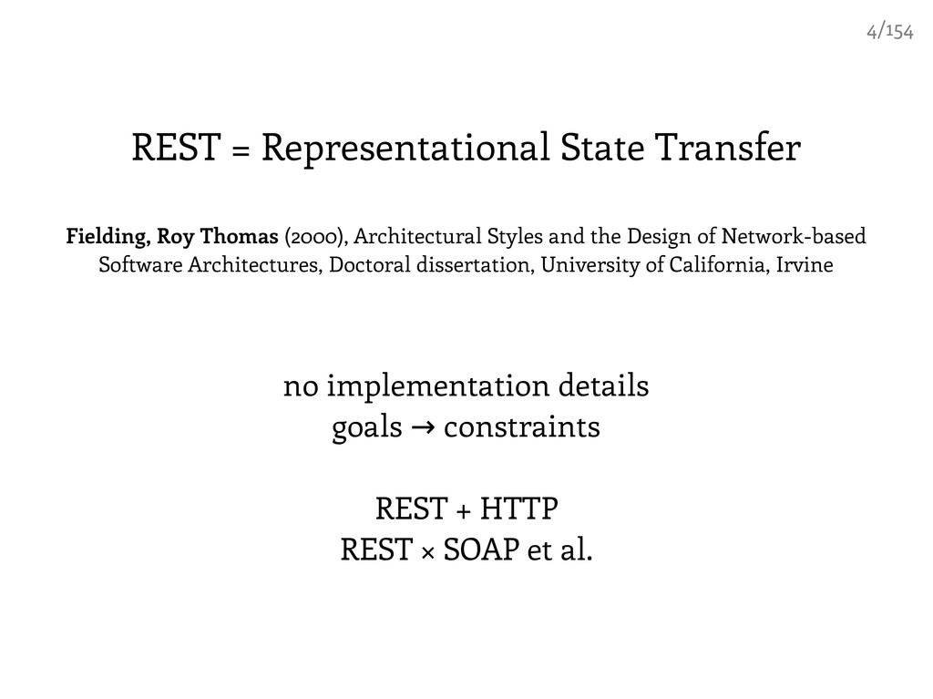 REST = Representational State Transfer Fielding...