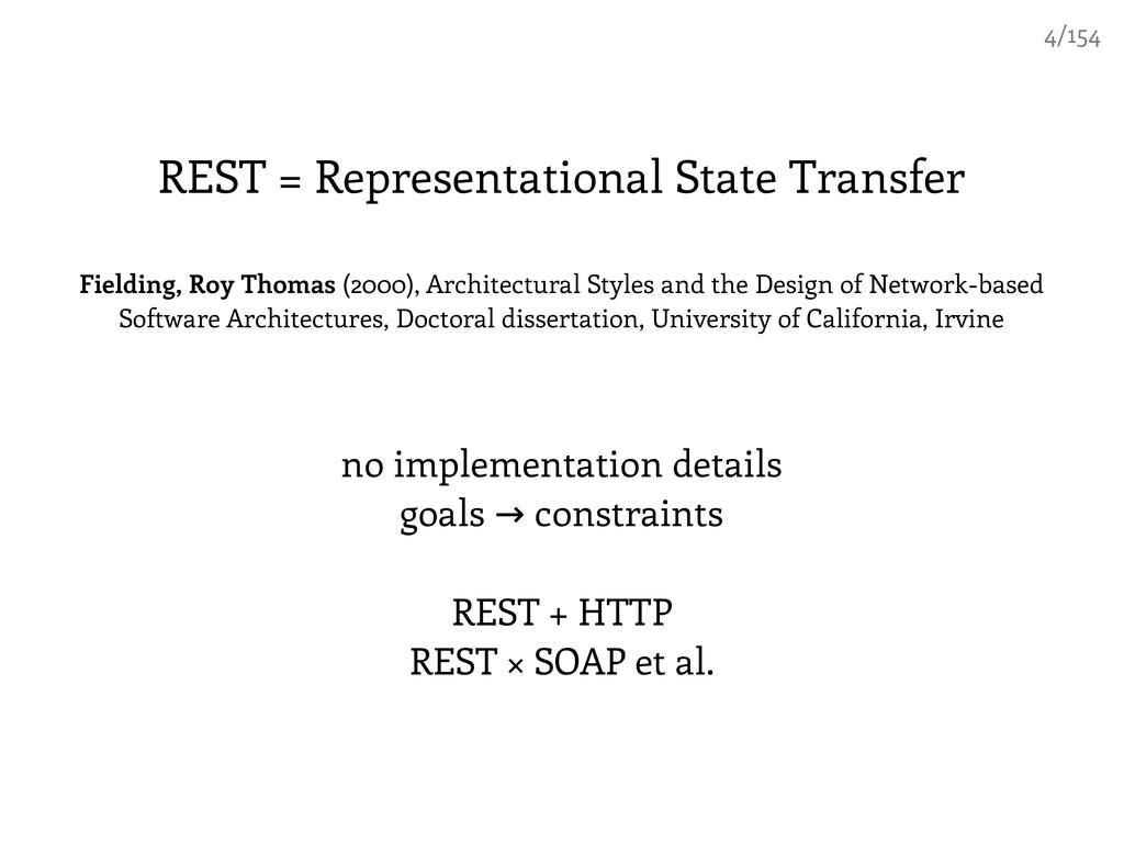 REST = Representational State Transfer Fielding...