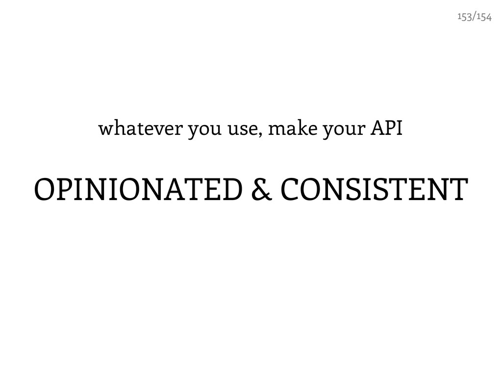 whatever you use, make your API OPINIONATED & C...