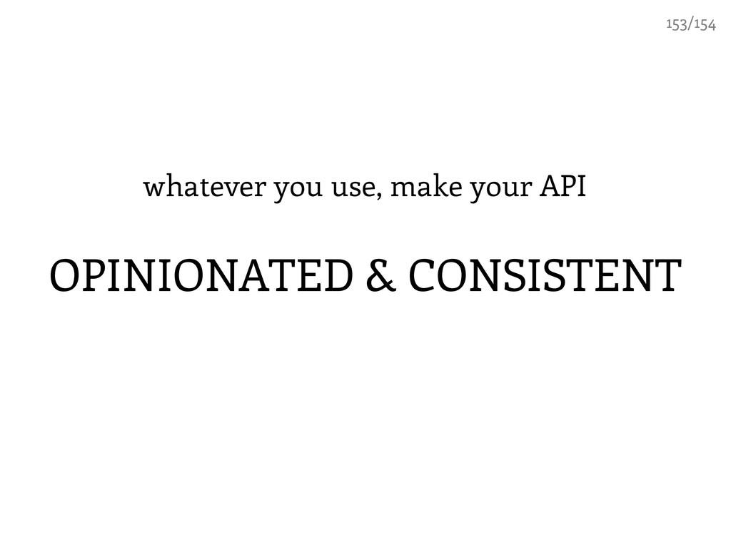 whatever you use, make your API OPINIONATED & C...
