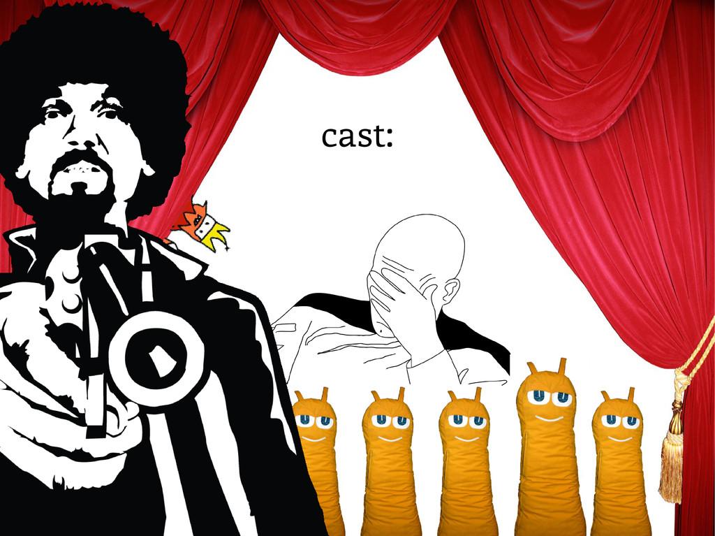 cast:
