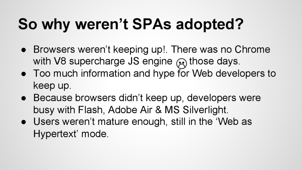 So why weren't SPAs adopted? ●  Browsers weren'...