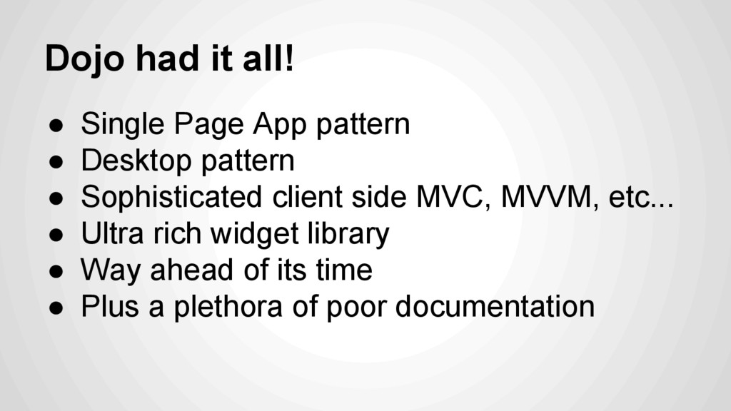 Dojo had it all! ●  Single Page App pattern ●  ...