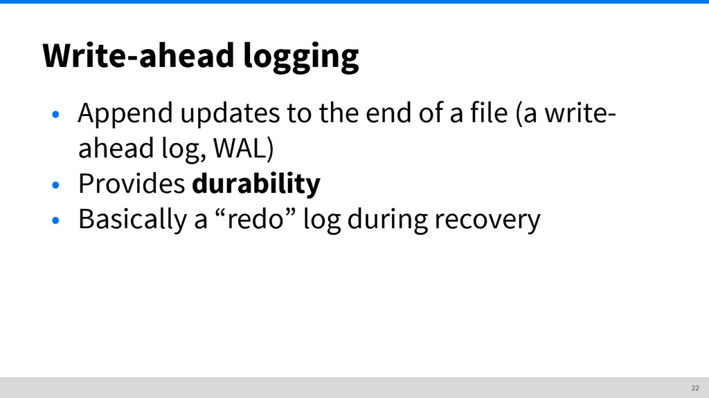 Write-ahead logging • Append updates to the end...