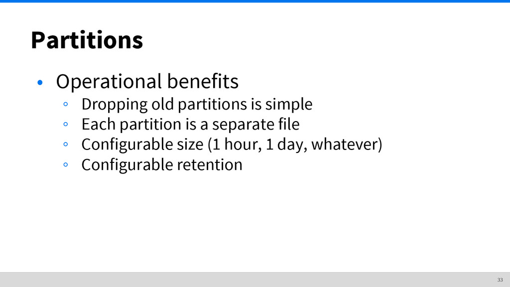 • Operational benefits ◦ Dropping old partition...