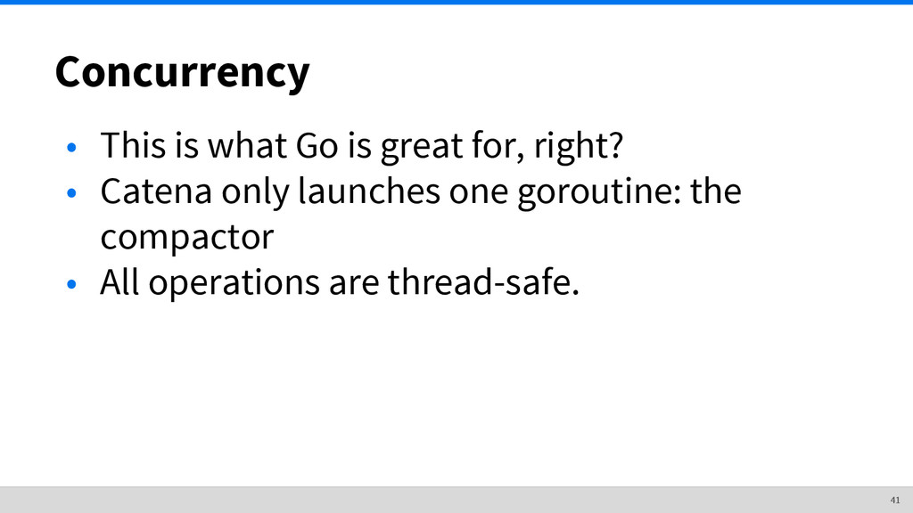 Concurrency • This is what Go is great for, rig...