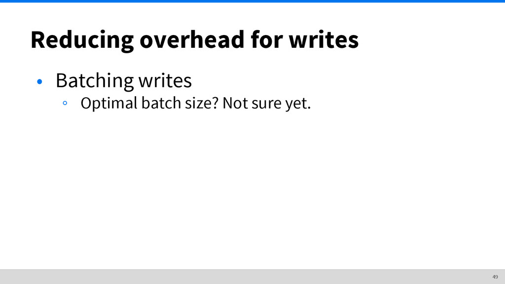 Reducing overhead for writes • Batching writes ...