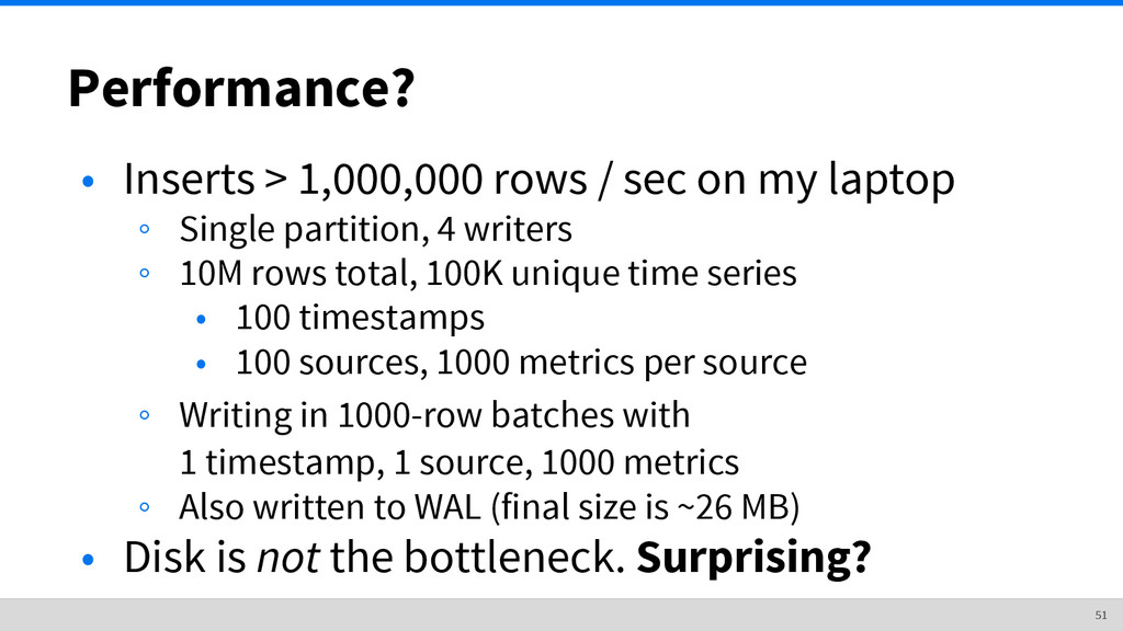 Performance? • Inserts > 1,000,000 rows / sec o...