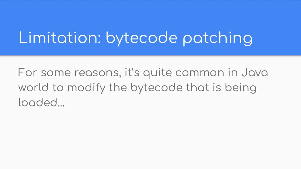 Limitation: bytecode patching For some reasons,...