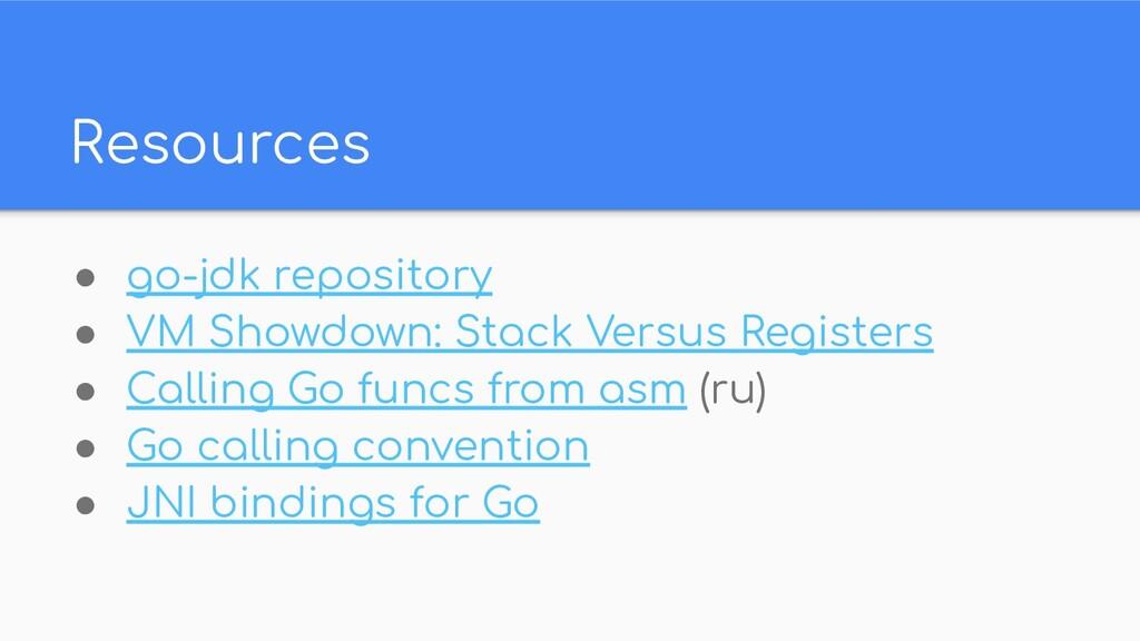 Resources ● go-jdk repository ● VM Showdown: St...