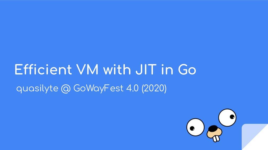 Efficient VM with JIT in Go quasilyte @ GoWayFe...