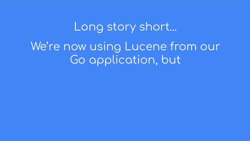 Long story short... We're now using Lucene from...