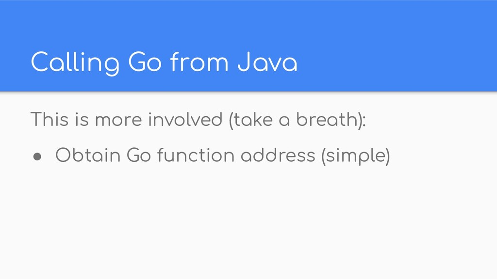 Calling Go from Java This is more involved (tak...