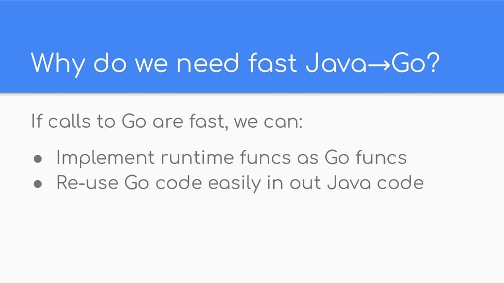 Why do we need fast Java→Go? If calls to Go are...