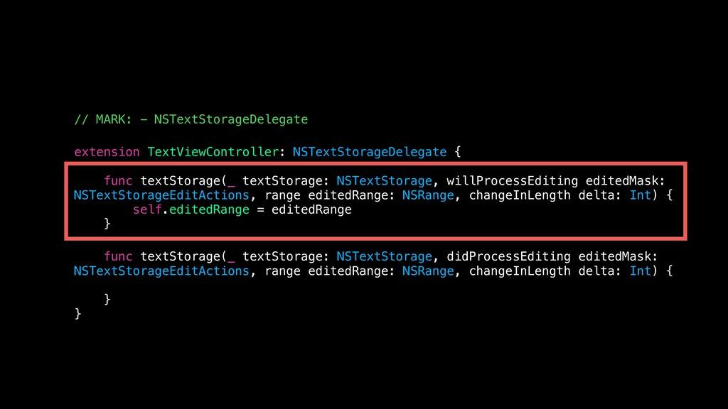 // MARK: - NSTextStorageDelegate extension Text...