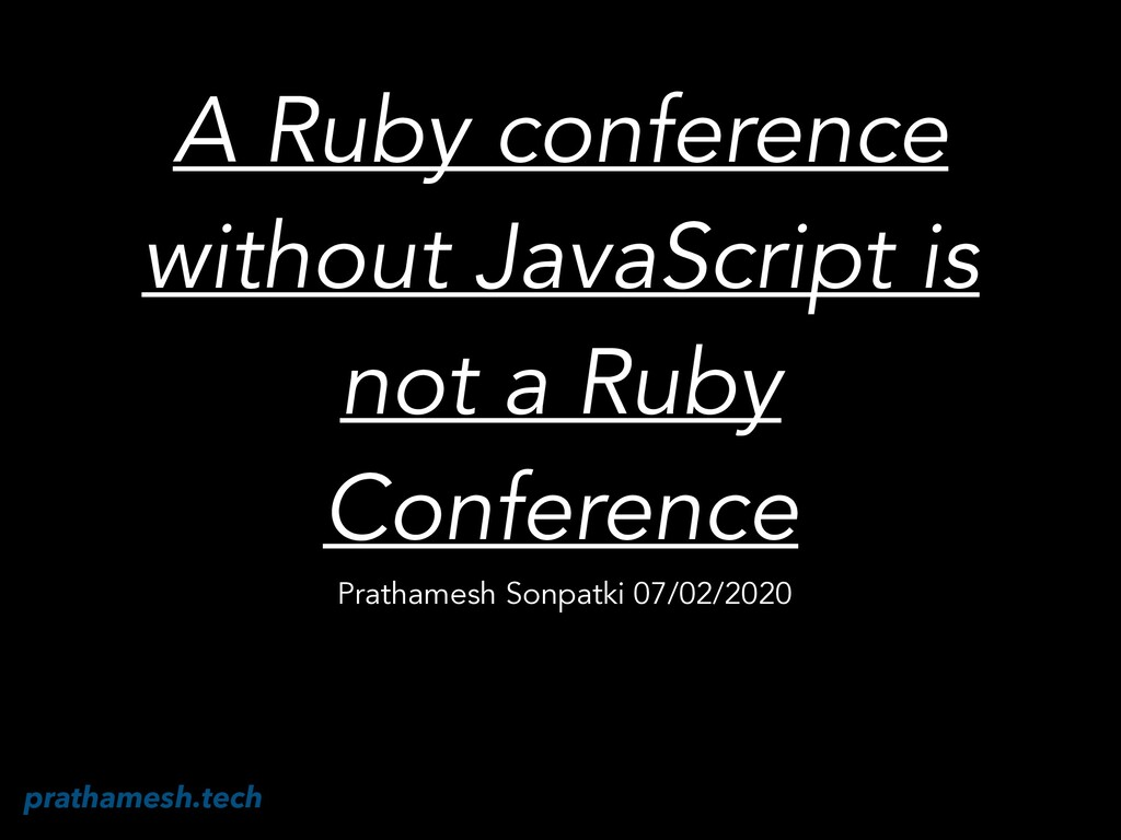 A Ruby conference without JavaScript is not a R...