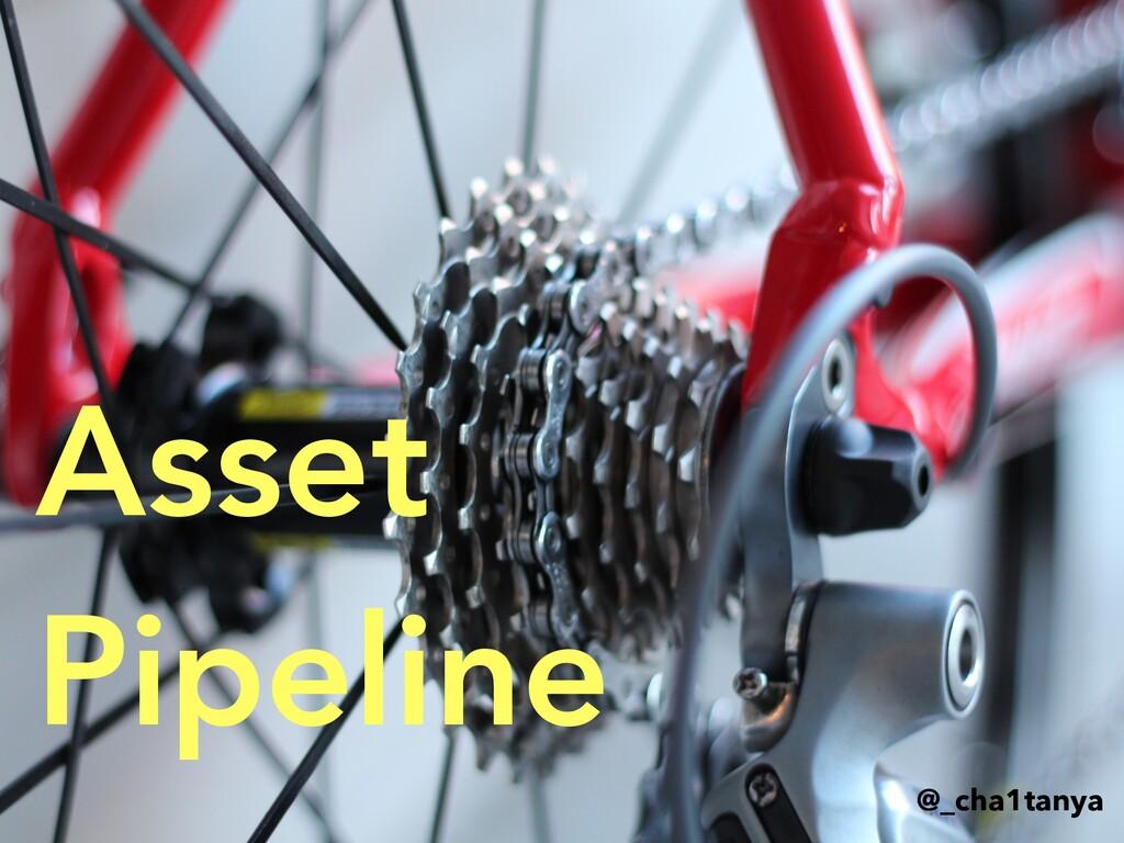 Rails 3.1+ Asset Pipeline @_cha1tanya