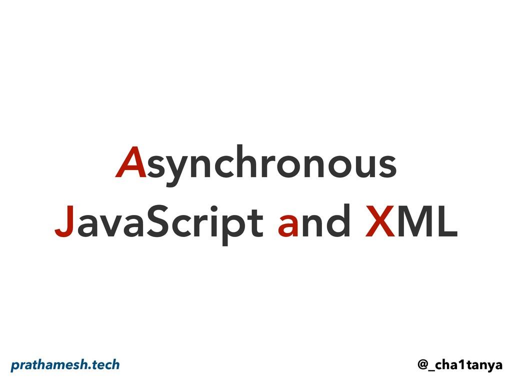 Asynchronous JavaScript and XML @_cha1tanya pra...