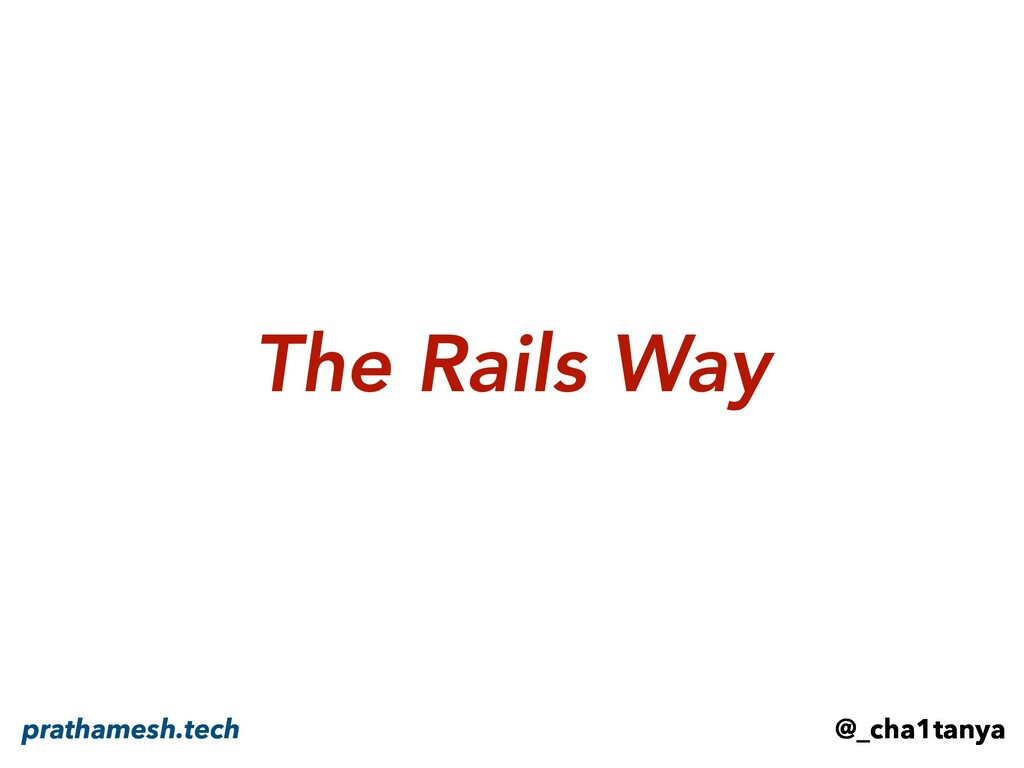 @_cha1tanya prathamesh.tech The Rails Way @_cha...