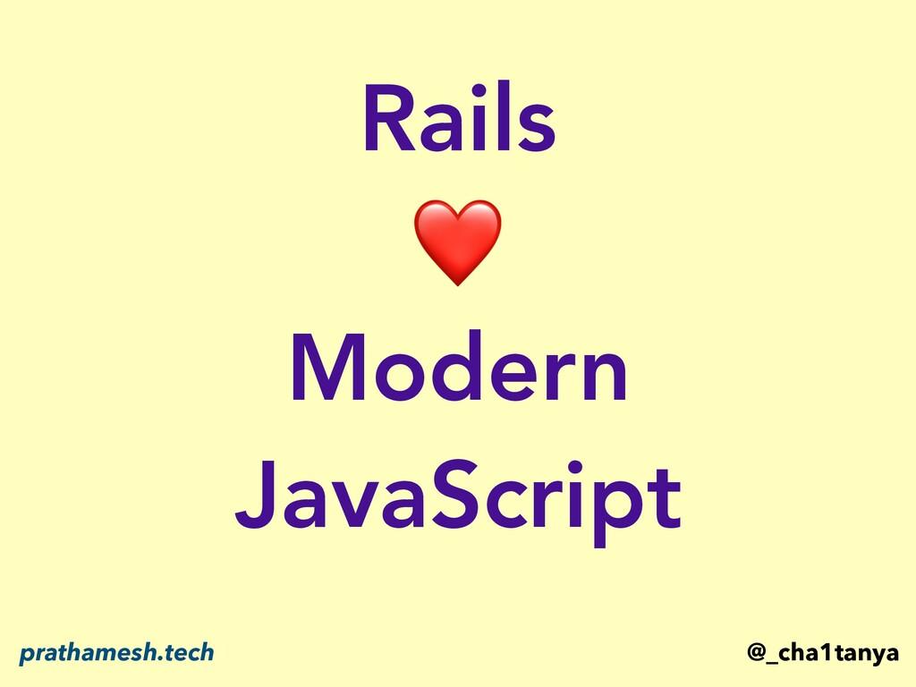 Rails ❤ Modern JavaScript @_cha1tanya prathames...