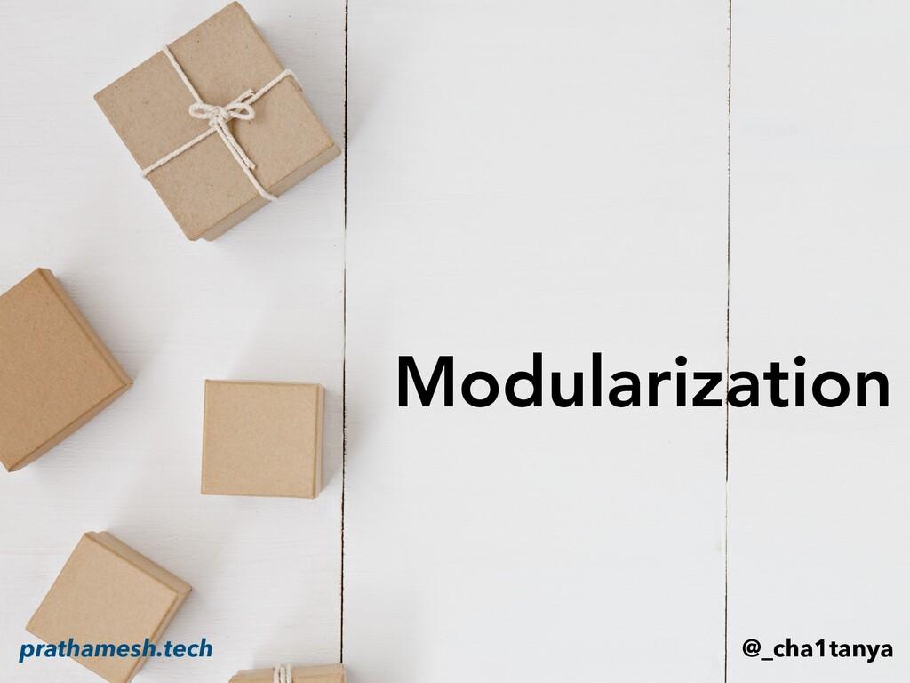 Modularization @_cha1tanya prathamesh.tech