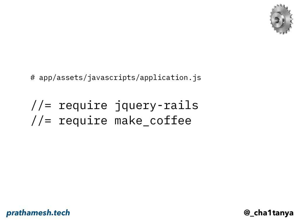 # app/assets/javascripts/application.js //= req...
