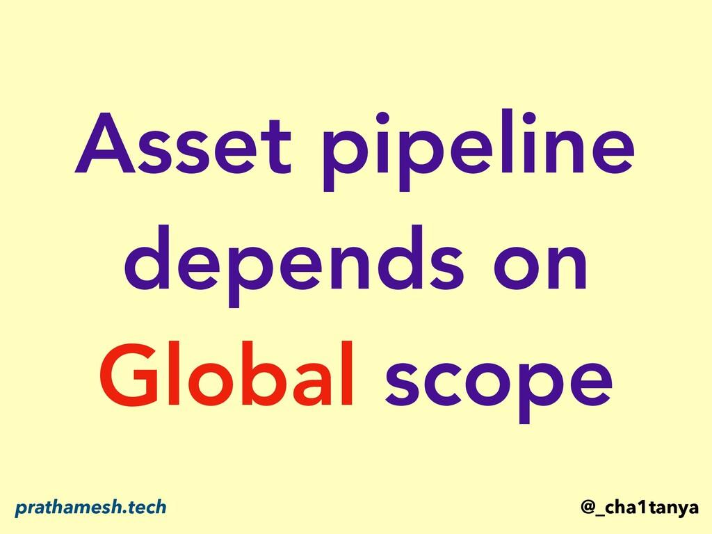 Asset pipeline depends on Global scope @_cha1ta...