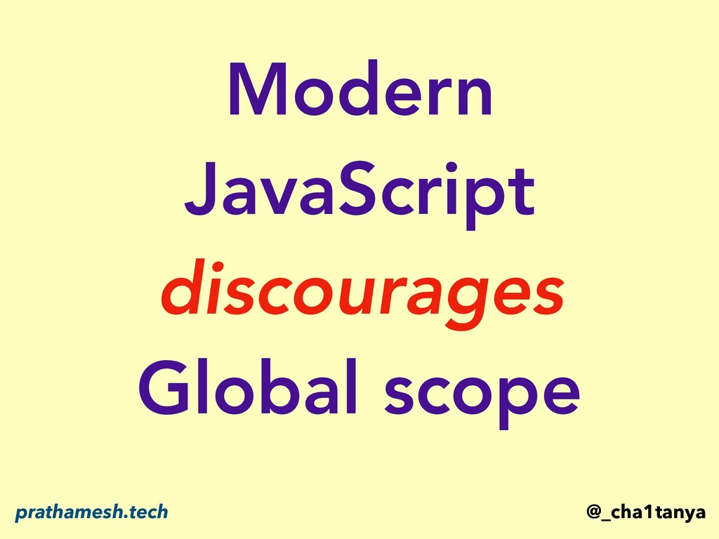 Modern JavaScript discourages Global scope @_ch...