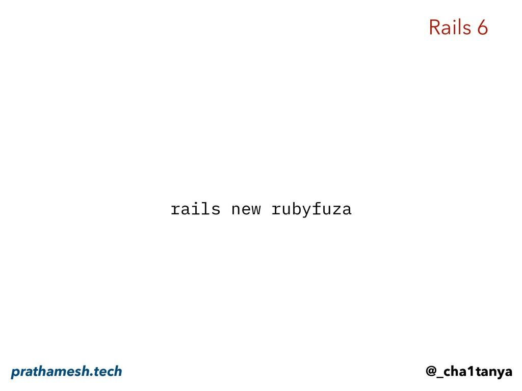 rails new rubyfuza Rails 6 @_cha1tanya prathame...