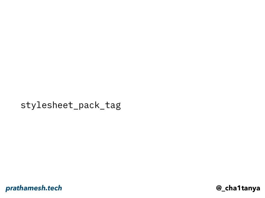 stylesheet_pack_tag @_cha1tanya prathamesh.tech