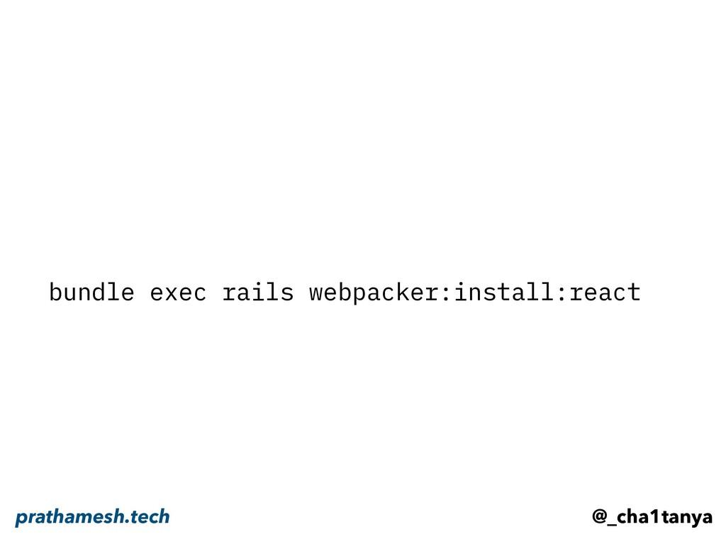 bundle exec rails webpacker:install:react @_cha...